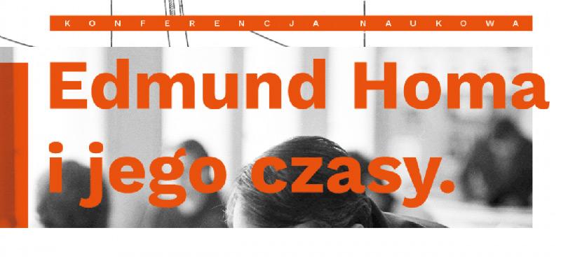 Konferencja: Edmund Homa i jego czasy