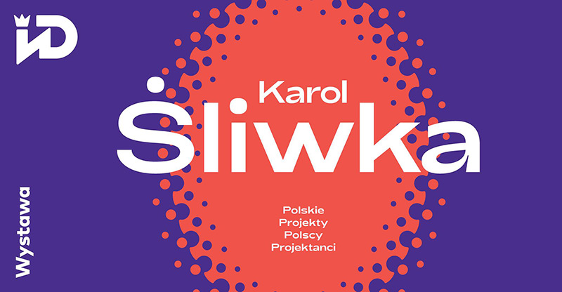Wystawa: Karol  Śliwka. Polskie Projekty Polscy Projektanci