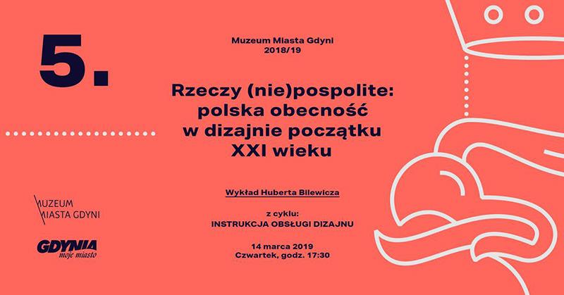 Wykład: Rzeczy (nie)pospolite: polska obecność w dizajnie – XXI wiek