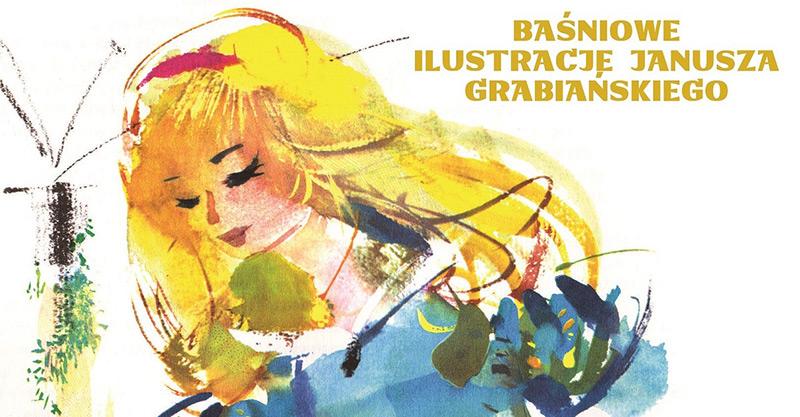 Baśniowe ilustracje Janusza Grabiańskiego