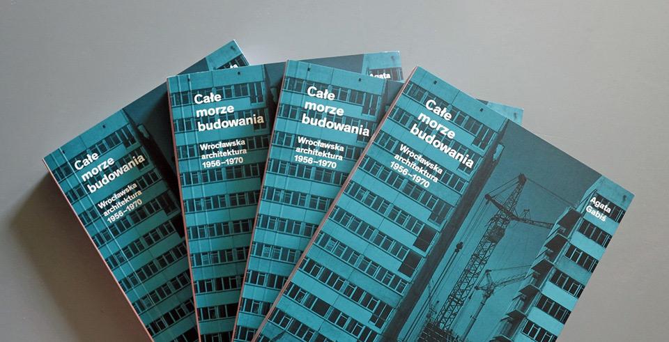 Książka: Całe morze budowania. Wrocławska architektura 1956-1970