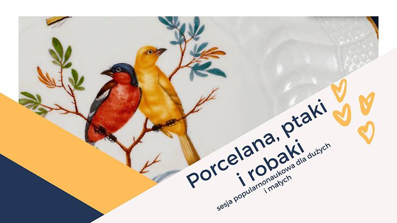 Porcelana, ptaki i robaki – sesja popularnonaukowa